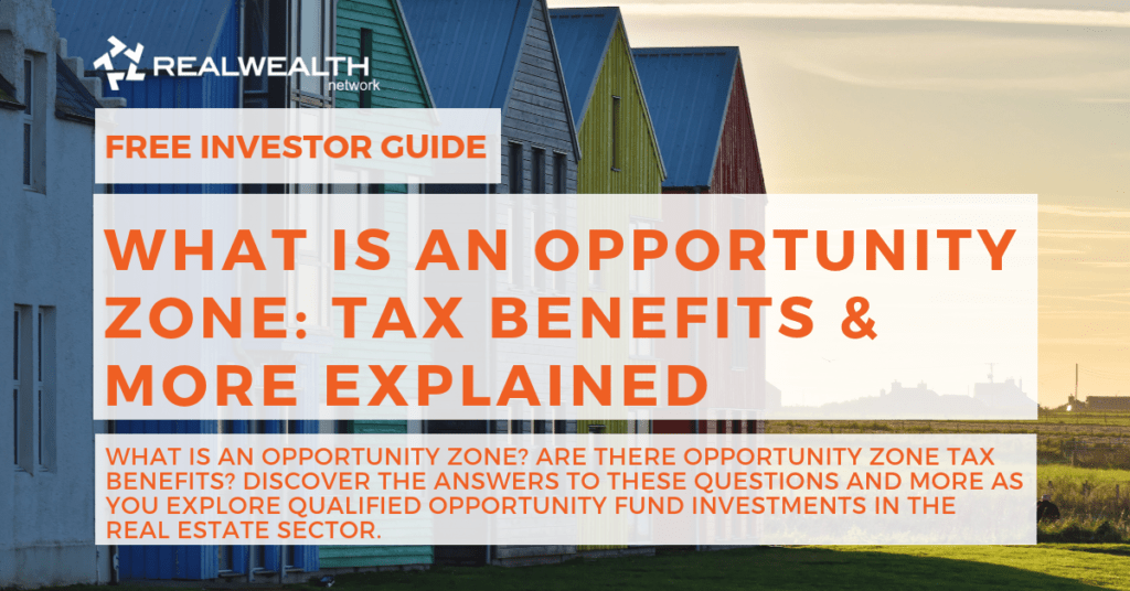 What is an Opportunity Zone: Tax Benefits & More Explained [Free Investor Guide]